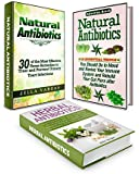 Natural Antibiotics Box Set: Discover the Benefits of the Alternative Medicine With 59 Effective Home Remedies to Treat Bacterial Infection and to Boost ... bacterial infection, alternative medicine,)