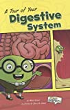 A Tour of Your Digestive System (First Graphics: Body Systems)