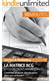 La matrice BCG et les d�cisions manag�riales: Comment analyser une situation dans son contexte ? (Gestion & Marketing t. 10)