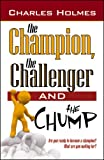 img - for The Champion, The Challenger, and The Chump book / textbook / text book