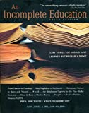 An Incomplete Education: 3,684 Things You Should Have Learned But Probably Didn't by Judy Jones, William Wilson (2007) Paperback