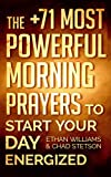 Prayer: The +71 Most Powerful Morning Prayers to Start Your Day Energized - Including Tons of Inspirational Bible Verses! (Christian Prayer Books Series)