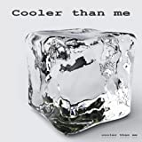 Cooler than me