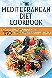 Mediterranean Diet Cookbook: A Mediterranean Cookbook with 150 Healthy Mediterranean Diet Recipes