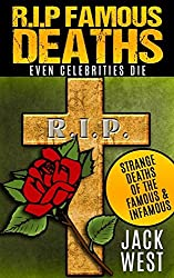 """R.I.P. FAMOUS DEATHS: EVEN CELEBRITIES DIE: """"Strange Deaths of the Famous & Infamous by ONE WEIRD WEEK PUBLISHING"""