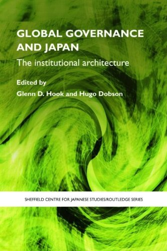 Global Governance and Japan: The Institutional Architecture (Sheffield Centre for Japanese Studies/Routledge Series)