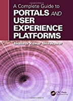 A Complete Guide to Portals and User Experience Platforms Front Cover