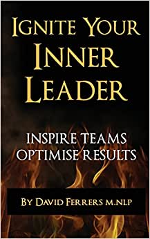 Ignite Your Inner Leader: Inspire Teams - Optimise Results