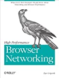 High Performance Browser Networking: What every web developer should know about networking and web performance