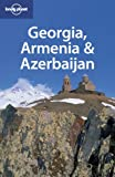 Lonely Planet - Georgia, Armenia & Azerbaijan - Richard Plunkett, Tom Masters