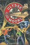 echange, troc Pierdomenico Baccalario - Ulysse Moore, Tome 3 : La Maison aux miroirs