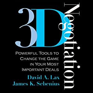3-D Negotiation: Powerful Tools to Change the Game in Your Most Important Deals | [David A. Lax, James K. Sebenius]