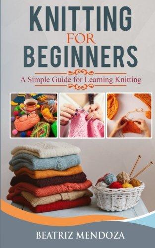 Knitting For Beginners A Simple Guide for Learning Knitting [Mendoza, Beatriz] (Tapa Blanda)