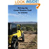 Driving the Great Western Trail in Arizona: An Off-road Travel Guide to the Great Western Trail in Arizona Raymond C. Andrews and Jennifer L Andrews RN