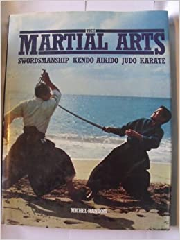 The Martial Arts: Swordsmanship, Kendo, Aikido, Judo, Karate, Michel Random