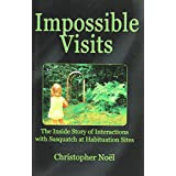 Impossible Visits:  The Inside Story of Interactions with Sasquatch at Habituation Sites ~ Christopher Noel