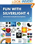 Fun with Silverlight 4: Illustrated G...