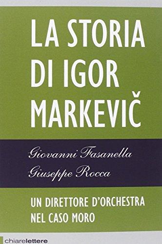 La storia di Igor Markevic. Un direttore d'orchestra nel caso Moro
