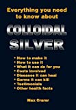 Everything You Need To Know About Colloidal Silver (English Edition)
