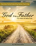 God the Father - Four Week Mini Bible Study (The Holy Trinity Parenting Series)