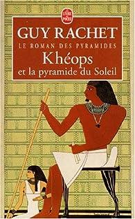 Le roman des pyramides, tome 1 : Khéops et la pyramide du Soleil par Guy Rachet