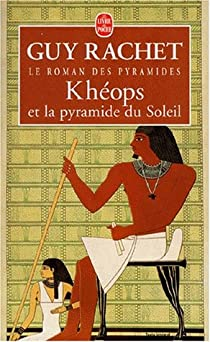 Le roman des pyramides, tome 1 : Kh�ops et la pyramide du Soleil par Rachet