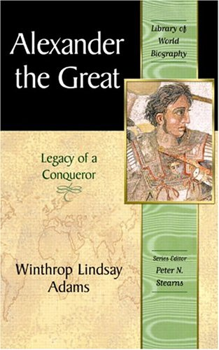 Alexander the Great: Legacy of a Conqueror (Library of...