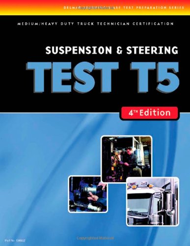 ASE Test Preparation Medium/Heavy Duty Truck Series Test T5: Suspension and Steering (ASE Test Prep for Medium/Heavy Duty Truck: Suspension/Steer Test T5)