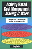 Activity-Based Cost Management Making It Work: A Managers Guide to Implementing and Sustaining an Effective ABC System
