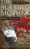 img - for Belle Gunness: The True Story of The Slaying Mother: Historical Serial Killers and Murderers (True Crime by Evil Killers) (Volume 14) book / textbook / text book