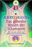 Das geheime Wissen der Schamanen: Wie wir uns selbst und andere mit Energiemedizin heilen können title=