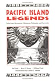 img - for Pacific Island Legends: Tales from Micronesia, Melanesia, Polynesia, and Australia book / textbook / text book