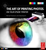 The Art of Printing Photos on Your Epson Printer (0240811690) by Freeman, Michael