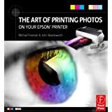 The Art of Printing Photos on Your Epson Printer ~ Michael Freeman