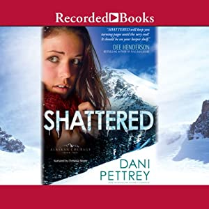Shattered: Alaskan Courage, Book 2 | [Dani Pettrey]