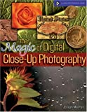 Magic of Digital Close-up Photography (Lark Photography Book)