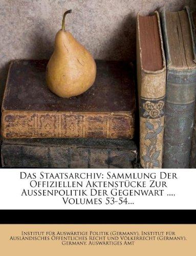 Das Staatsarchiv: Sammlung Der Offiziellen Aktenstücke Zur Aussenpolitik Der Gegenwart ..., Volumes 53-54...