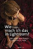 Image de Wie mach ich das in Lightroom?: Scott Kelbys beste Rezepte für Lightroom 6 und CC