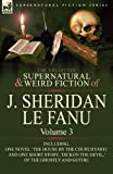 The Collected Supernatural and Weird Fiction of J. Sheridan Le Fanu: Volume 3-Including One Novel 'The House by the Churchyard, ' and One Short Story, (085706150X) by Le Fanu, Joseph Sheridan