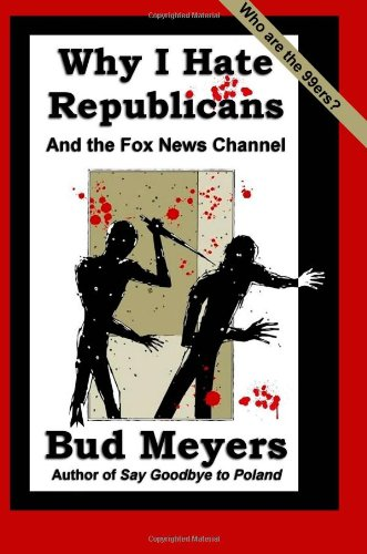 Why I Hate Republicans: And the Fox News Channel: Bud Meyers: 9781466220553: Amazon.com: Books