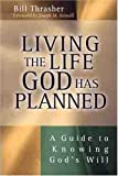 Living the Life God Has Planned: A Guide to Knowing Gods Will