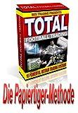 Total Betfair Football Trading: Die Papiertiger-Methode (German Edition)
