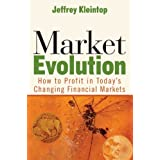 Market Evolution: How to Profit in Today's Changing Financial Markets ~ Jeffrey Kleintop