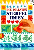 Die tollsten Stempel- Ideen - Hildegard Toma