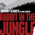 Rabbit in the Jungle | Anthony Alegrete,Holly Baker
