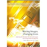 Moving Images, Changing Lives: Exploring the Christian Life and Confirmation with Young People Through Filmby Phil Greig
