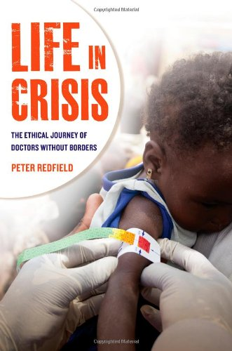 Life in Crisis: The Ethical Journey of Doctors Without Borders PDF