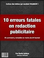 Les 10 erreurs fatales en r�daction publicitaire (Copywriting): : Comment y rem�dier en moins de 24 heures ?