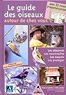 Le guide des oiseaux autour de chez vous : Observer, Reconnaître, Nourrir, Protéger par Leblais