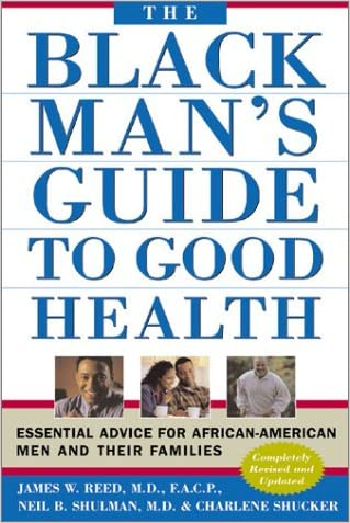 The Black Man's Guide to Good Health: Essential Advice for African American Men and Their Families